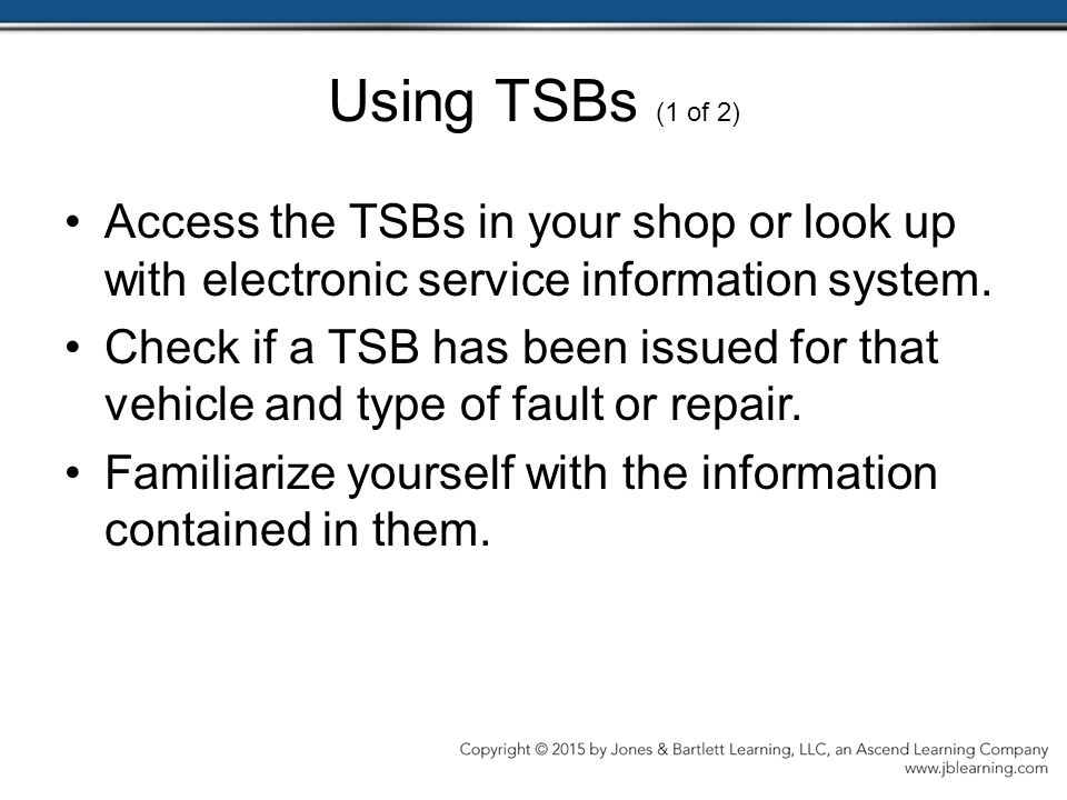 Using TSBs (1 of 2) Access the TSBs in your shop or look up with electronic service information system.