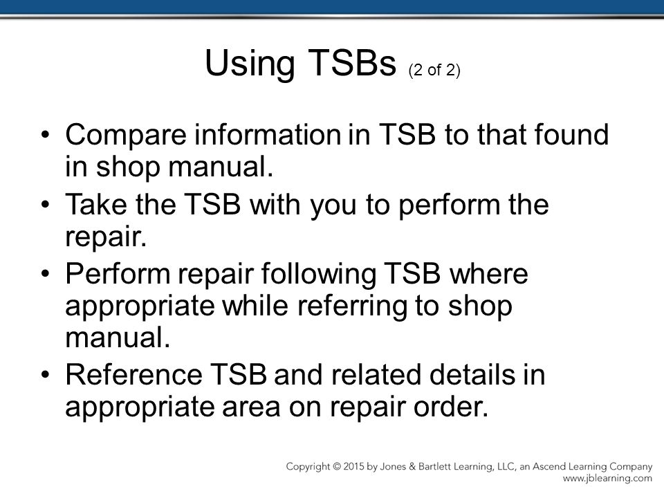Using TSBs (2 of 2) Compare information in TSB to that found in shop manual. Take the TSB with you to perform the repair.