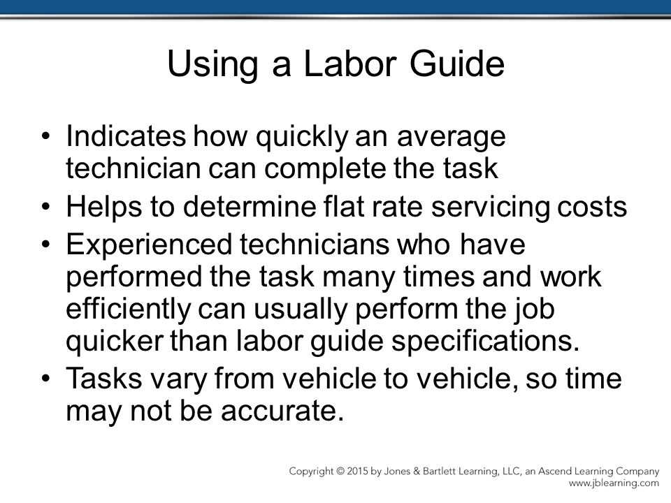 Using a Labor Guide Indicates how quickly an average technician can complete the task. Helps to determine flat rate servicing costs.
