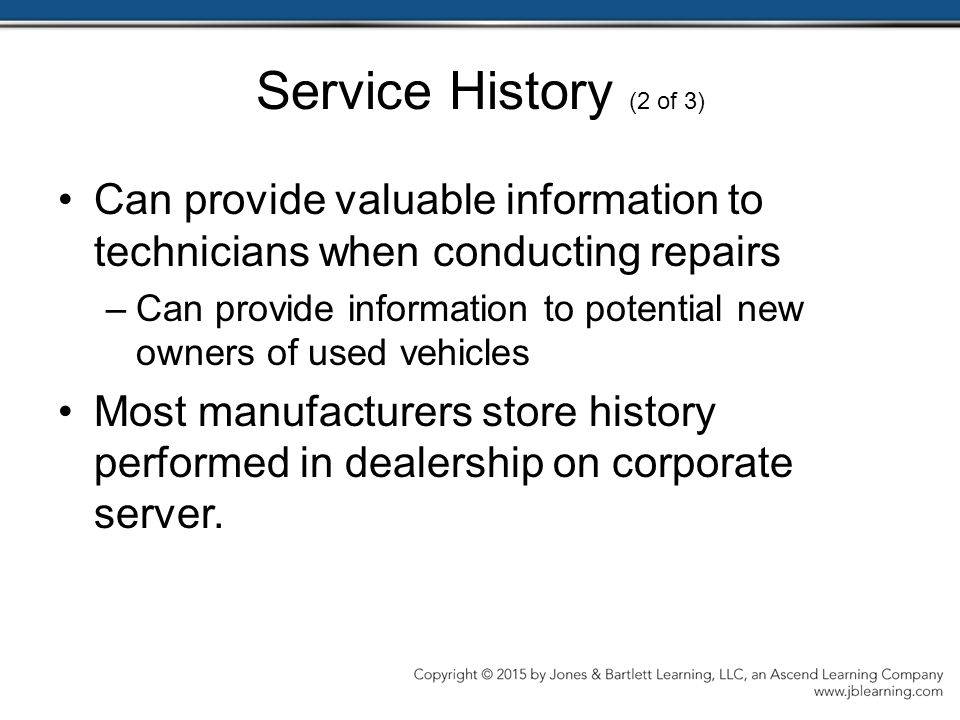 Service History (2 of 3) Can provide valuable information to technicians when conducting repairs.