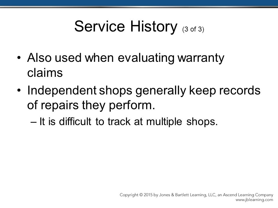Service History (3 of 3) Also used when evaluating warranty claims