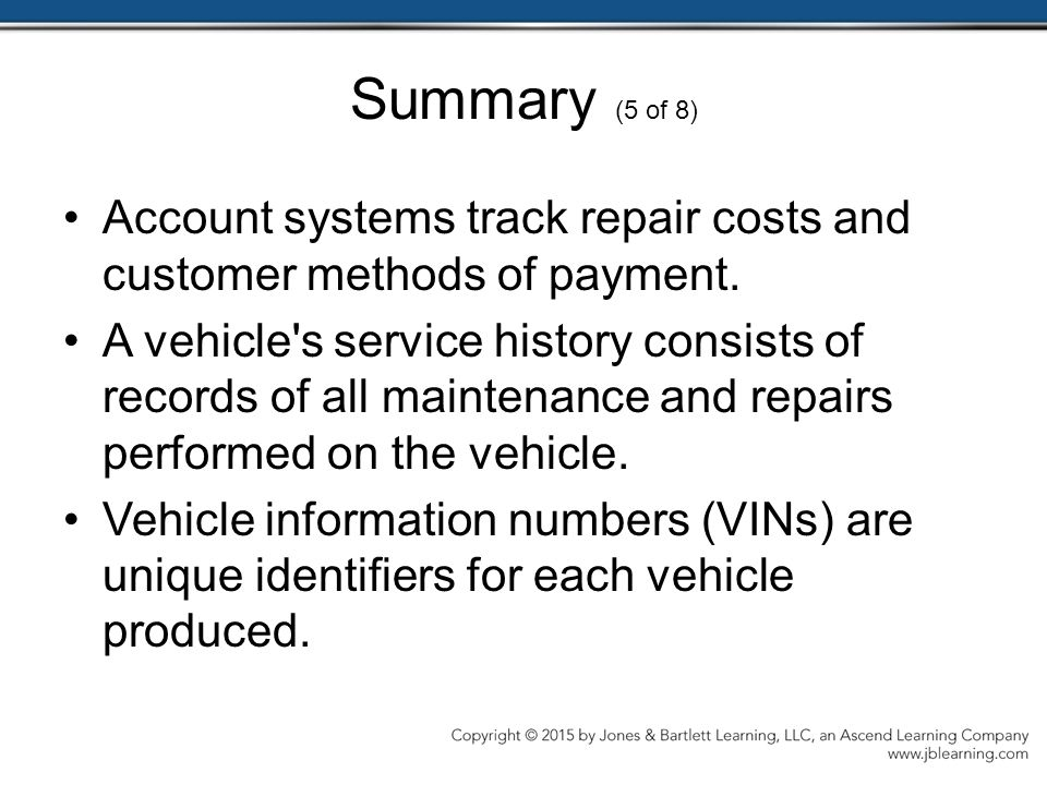 Summary (5 of 8) Account systems track repair costs and customer methods of payment.