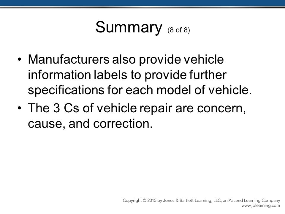 Summary (8 of 8) Manufacturers also provide vehicle information labels to provide further specifications for each model of vehicle.