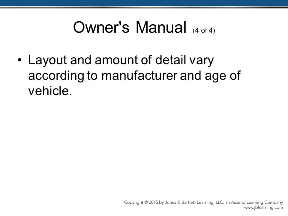 Owner s Manual (4 of 4) Layout and amount of detail vary according to manufacturer and age of vehicle.