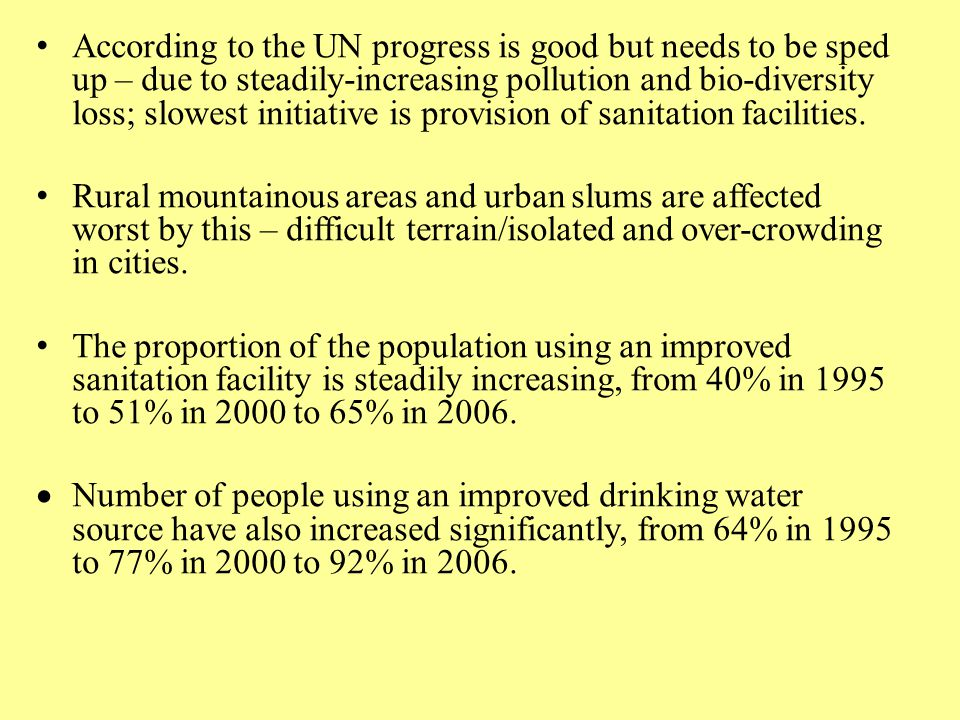 According to the UN progress is good but needs to be sped up – due to steadily-increasing pollution and bio-diversity loss; slowest initiative is provision of sanitation facilities.