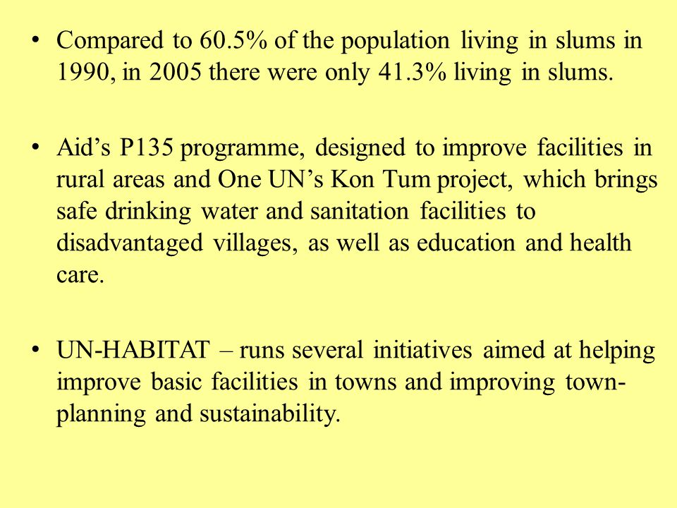 Compared to 60.5% of the population living in slums in 1990, in 2005 there were only 41.3% living in slums.