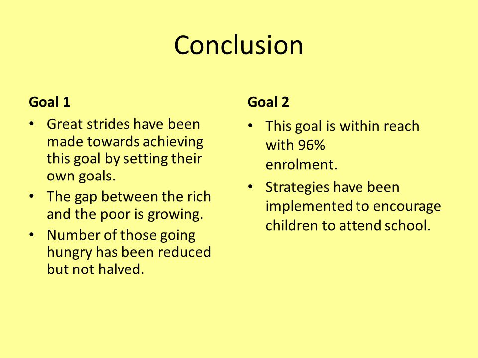 Conclusion Goal 1. Goal 2. Great strides have been made towards achieving this goal by setting their own goals.