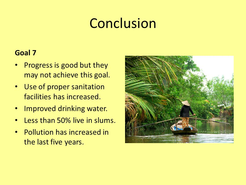 Conclusion Goal 7 Progress is good but they may not achieve this goal.