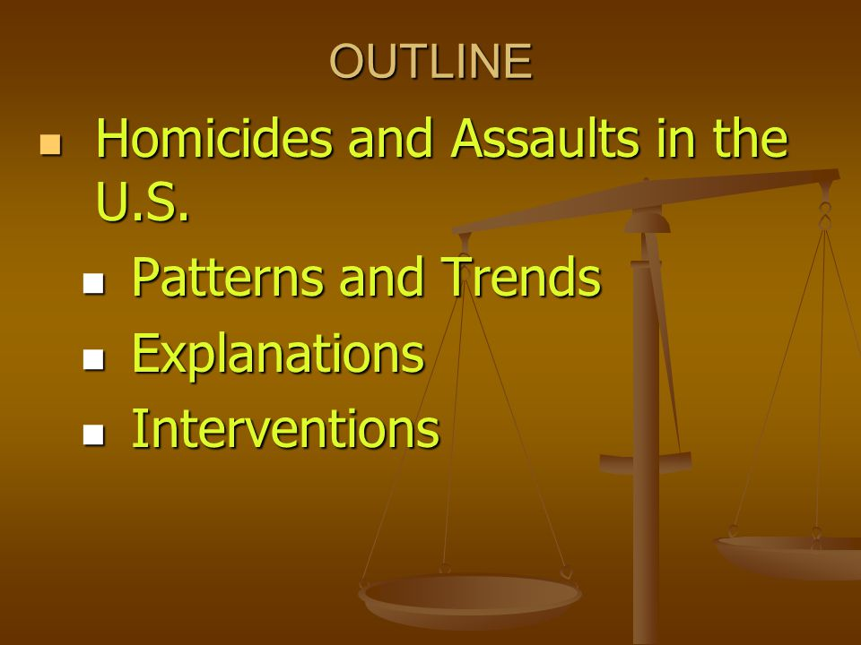 Homicides and Assaults in the U.S. Patterns and Trends Explanations