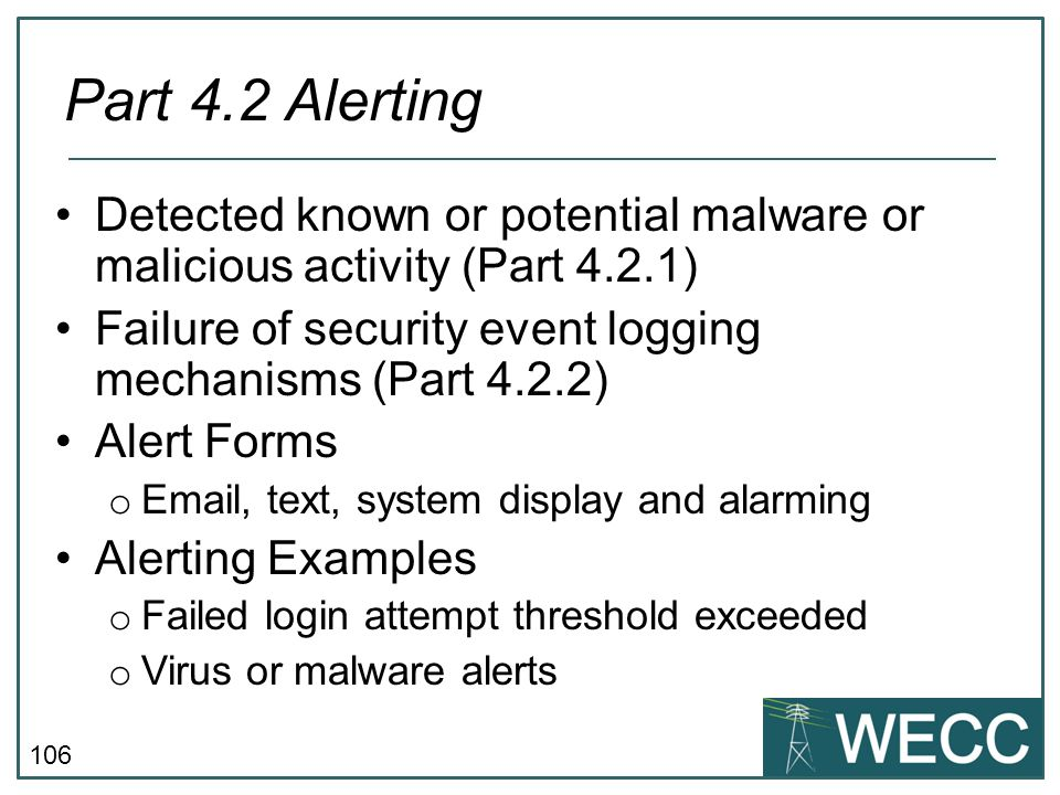 CIP-101 September 24-25, 2013 Part 4.2 Alerting. Detected known or potential malware or malicious activity (Part 4.2.1)