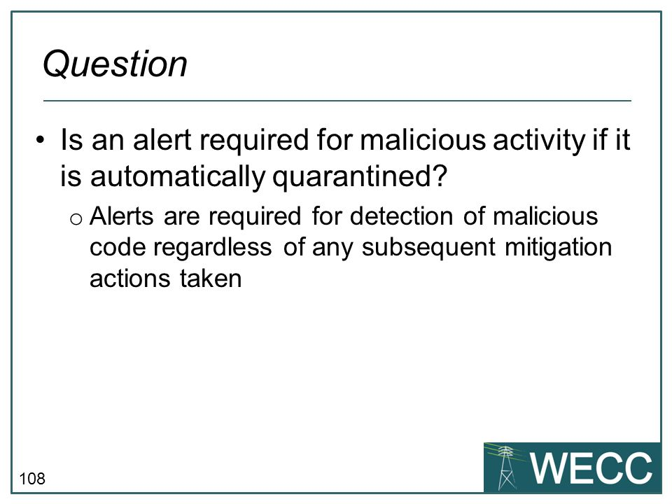 CIP-101 September 24-25, 2013 Question. Is an alert required for malicious activity if it is automatically quarantined