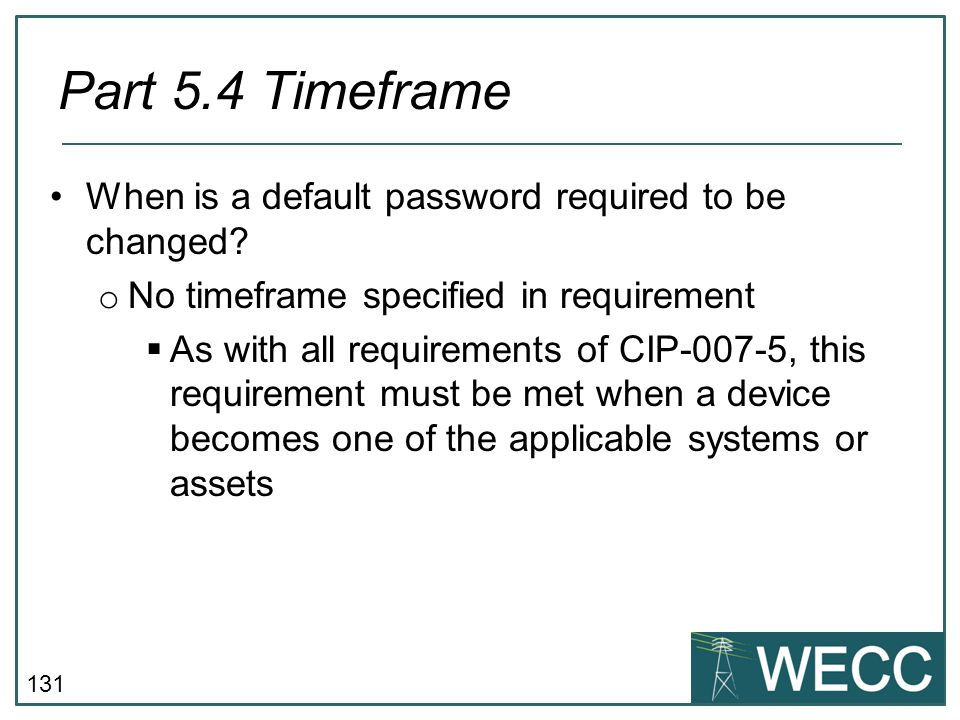 Part 5.4 Timeframe When is a default password required to be changed