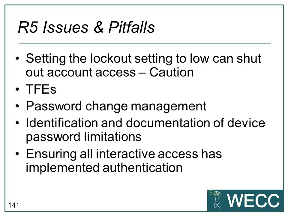 R5 Issues & Pitfalls Setting the lockout setting to low can shut out account access – Caution. TFEs.