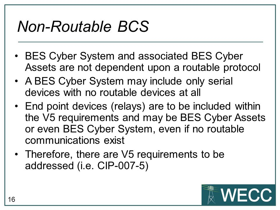 CIP-101 September 24-25, 2013 Non-Routable BCS. BES Cyber System and associated BES Cyber Assets are not dependent upon a routable protocol