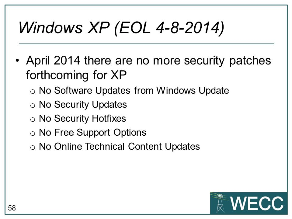 CIP-101 September 24-25, 2013 Windows XP (EOL 4-8-2014) April 2014 there are no more security patches forthcoming for XP.