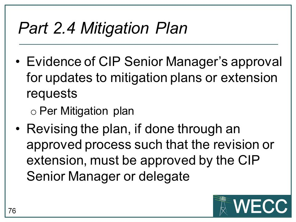 Part 2.4 Mitigation Plan Evidence of CIP Senior Manager's approval for updates to mitigation plans or extension requests.