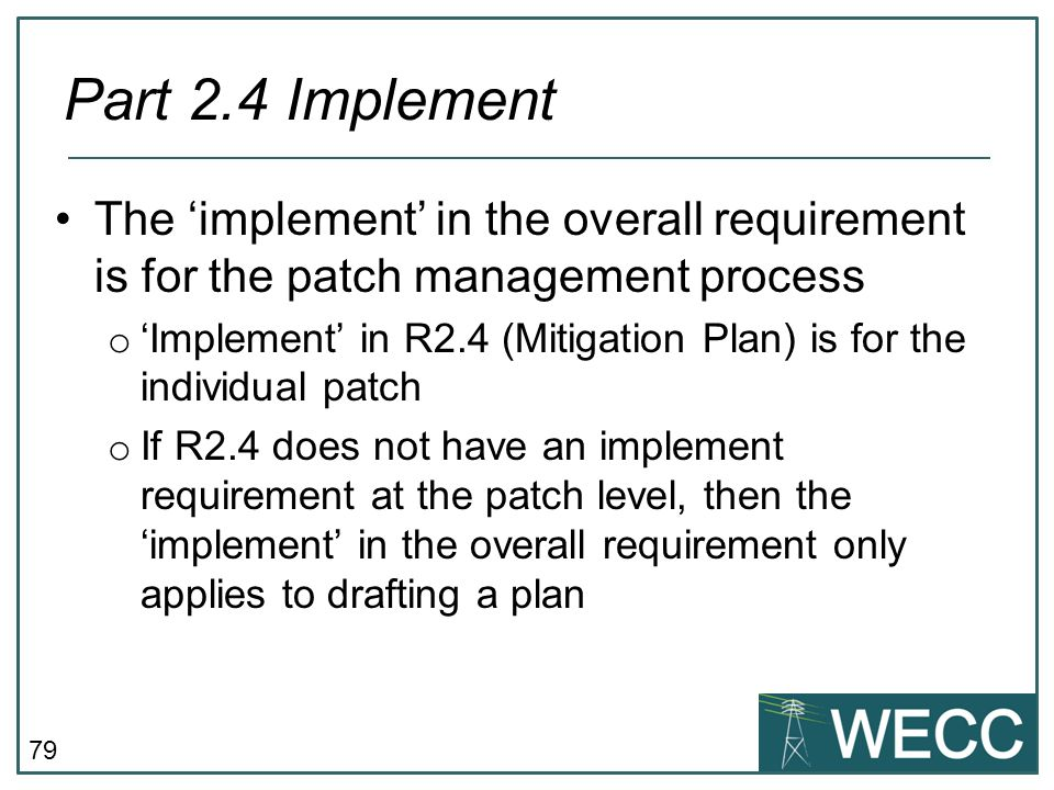 CIP-101 September 24-25, 2013 Part 2.4 Implement. The 'implement' in the overall requirement is for the patch management process.