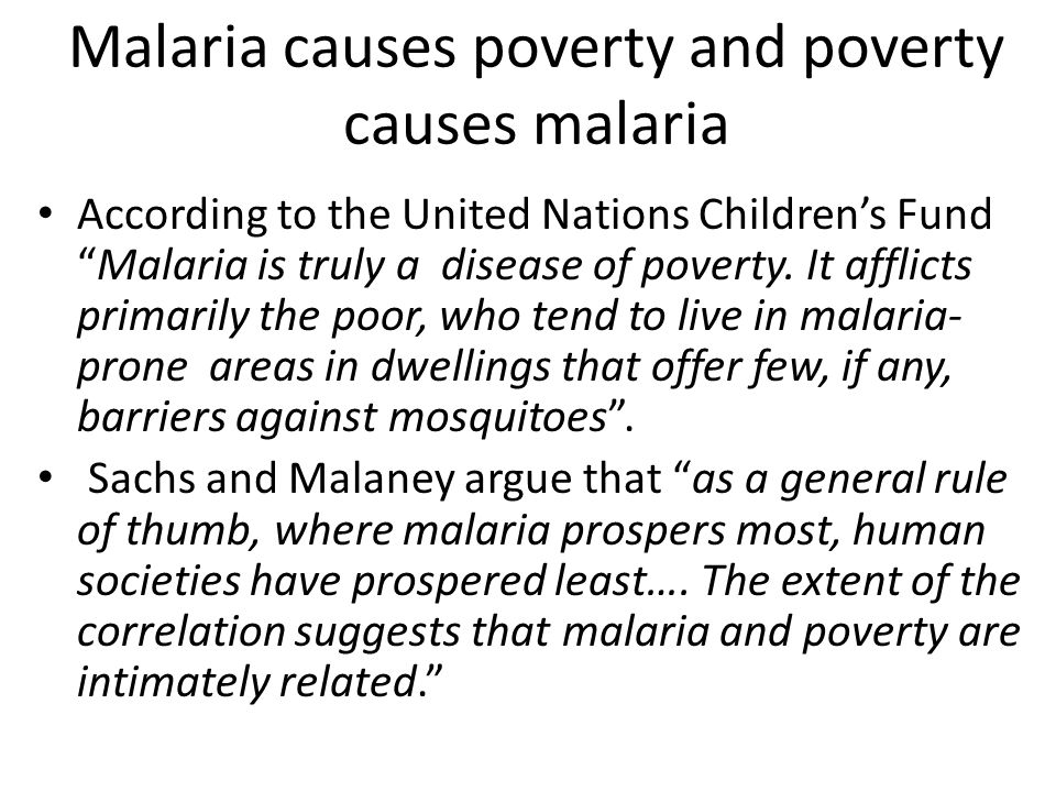 Malaria causes poverty and poverty causes malaria
