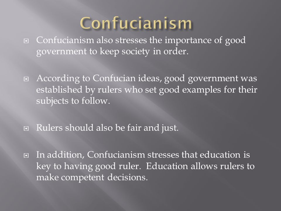 Confucianism Confucianism also stresses the importance of good government to keep society in order.
