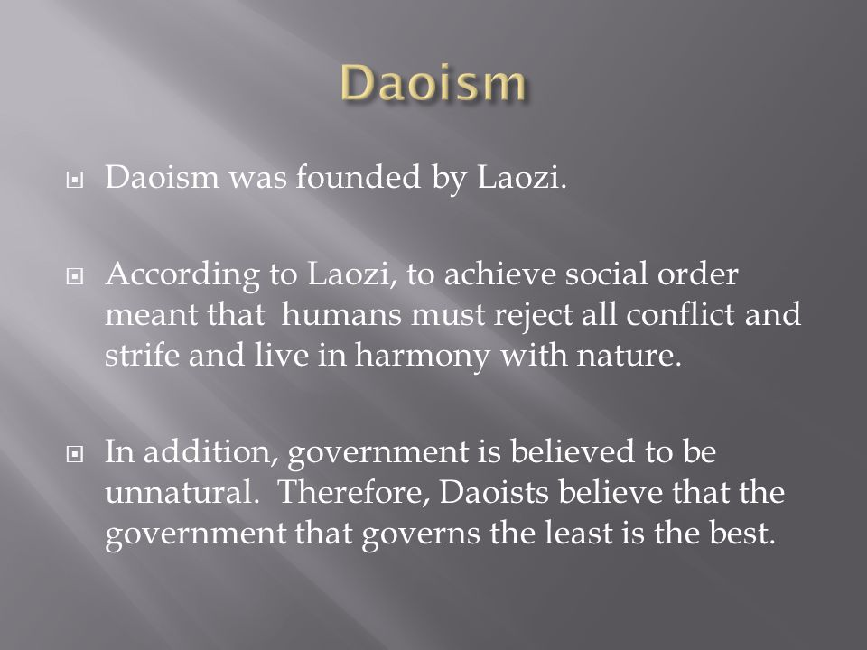 Daoism Daoism was founded by Laozi.