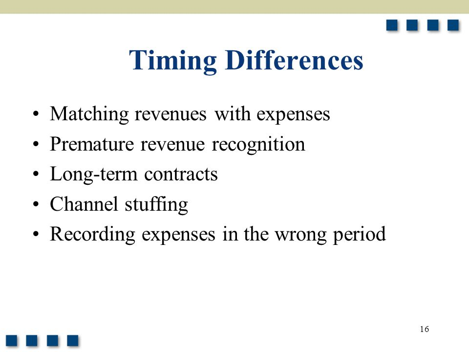 Timing Differences Matching revenues with expenses