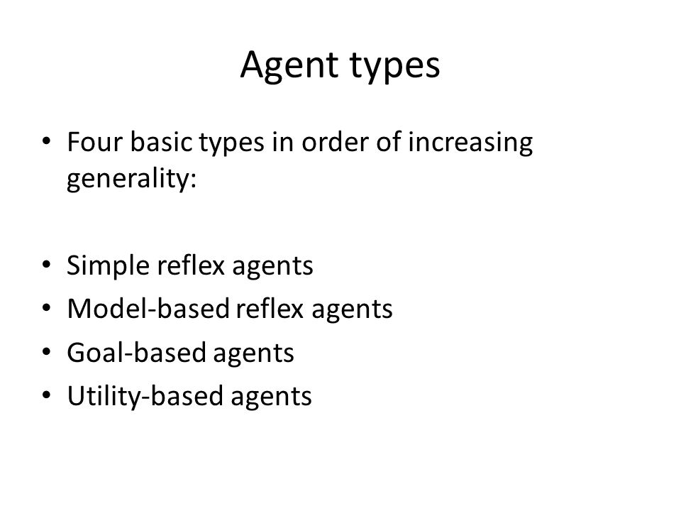 Agent types Four basic types in order of increasing generality: