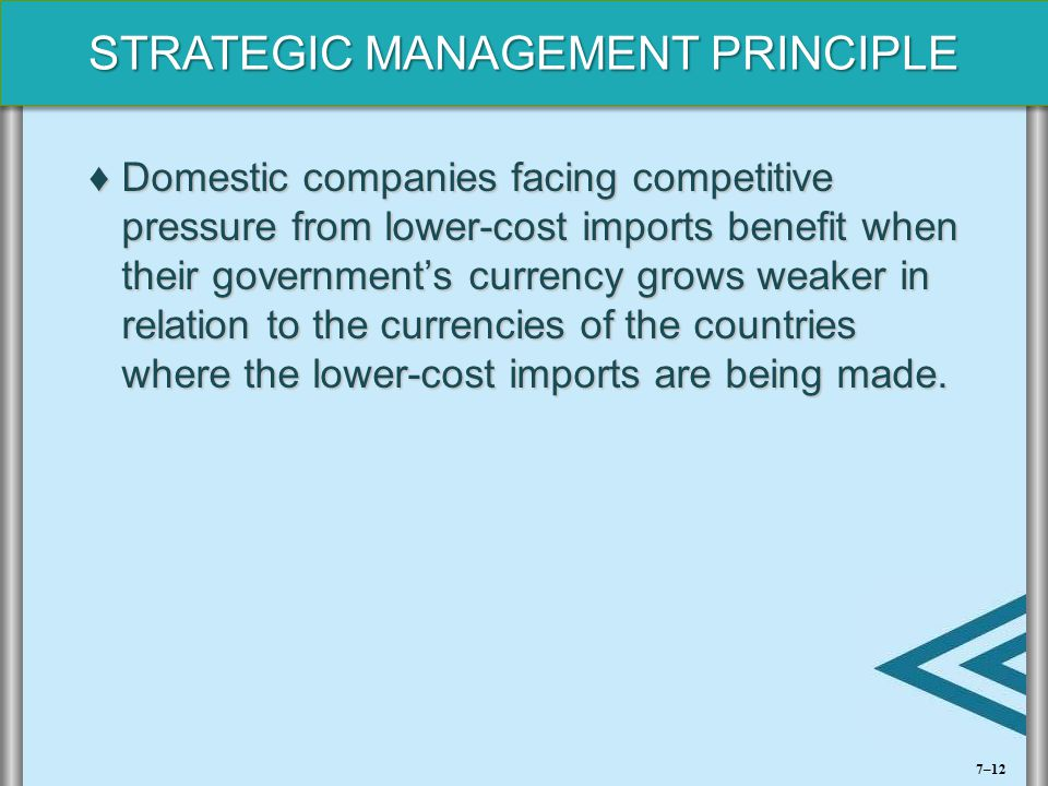 Domestic companies facing competitive pressure from lower-cost imports benefit when their government's currency grows weaker in relation to the currencies of the countries where the lower-cost imports are being made.