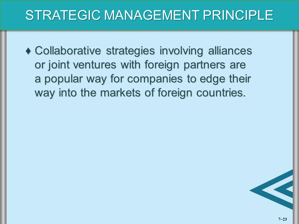 Collaborative strategies involving alliances or joint ventures with foreign partners are a popular way for companies to edge their way into the markets of foreign countries.