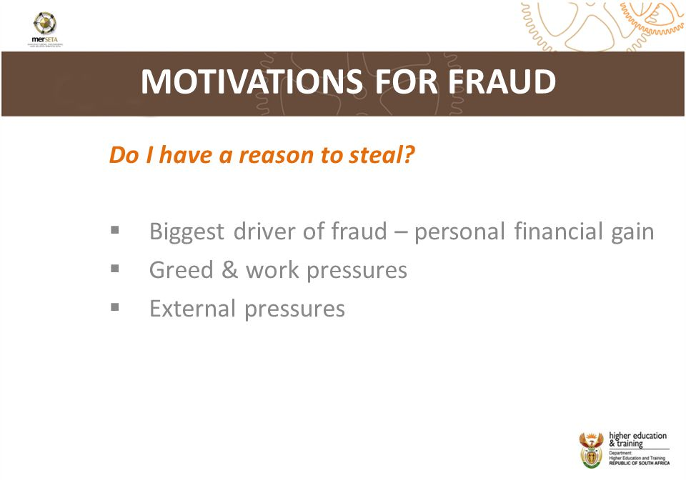 MOTIVATIONS FOR FRAUD Do I have a reason to steal