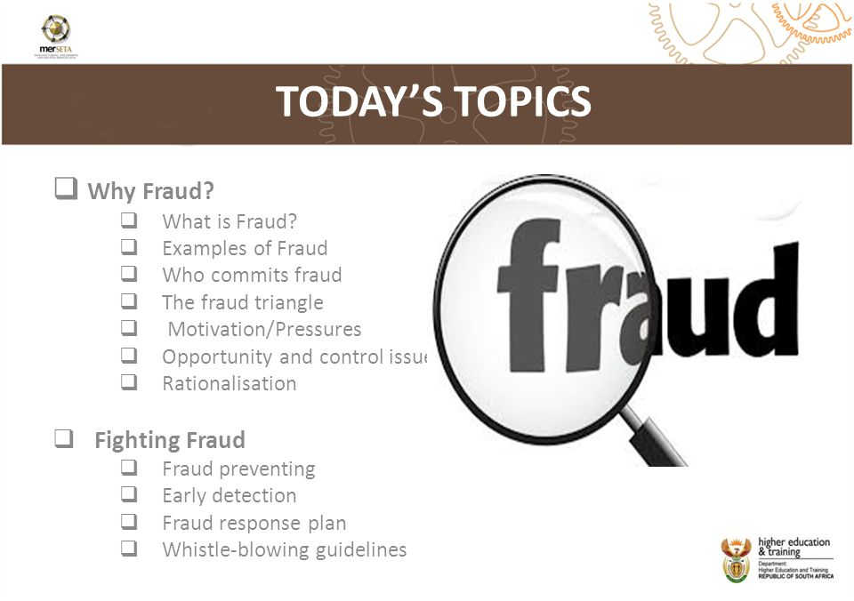 TODAY'S TOPICS Why Fraud Fighting Fraud What is Fraud