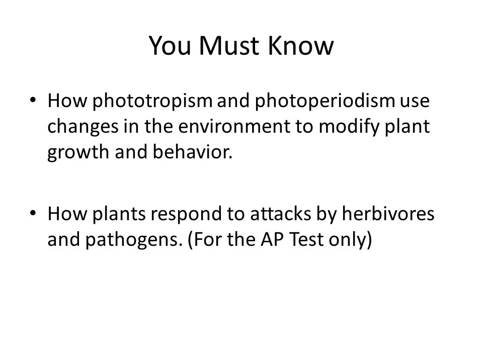 You Must Know How phototropism and photoperiodism use changes in the environment to modify plant growth and behavior.