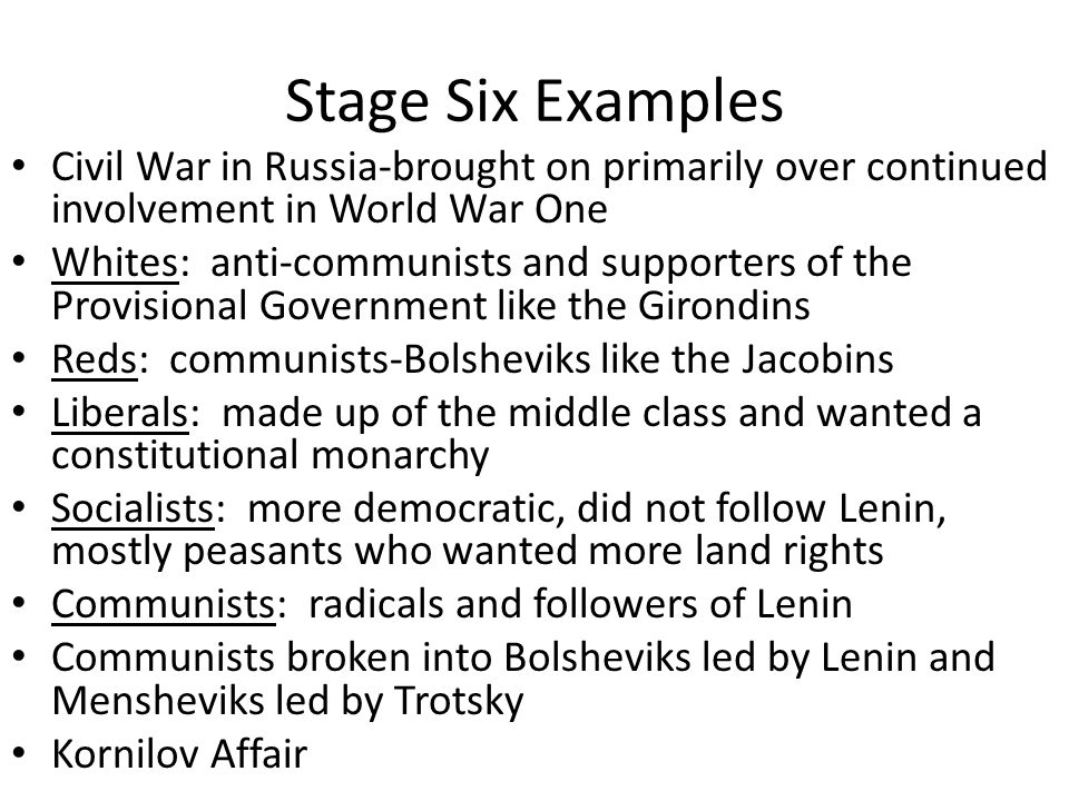 Stage Six Examples Civil War in Russia-brought on primarily over continued involvement in World War One.