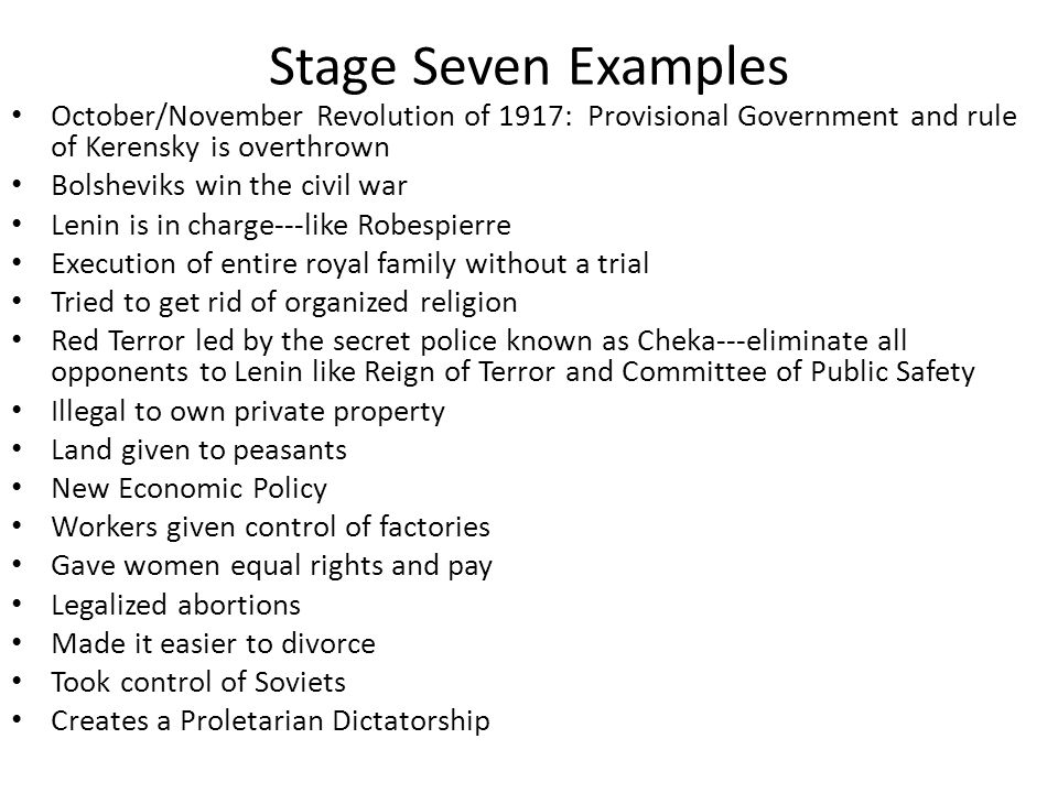 Stage Seven Examples October/November Revolution of 1917: Provisional Government and rule of Kerensky is overthrown.