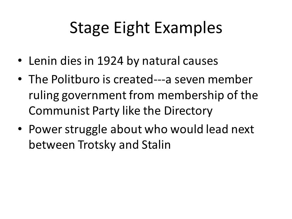 Stage Eight Examples Lenin dies in 1924 by natural causes