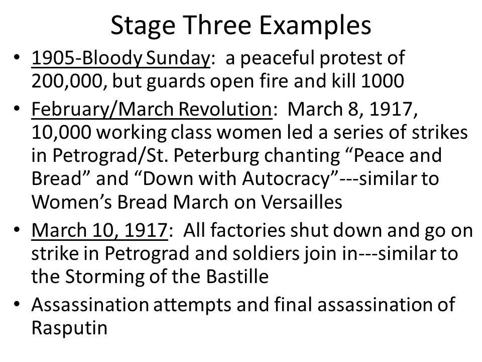 Stage Three Examples 1905-Bloody Sunday: a peaceful protest of 200,000, but guards open fire and kill 1000.
