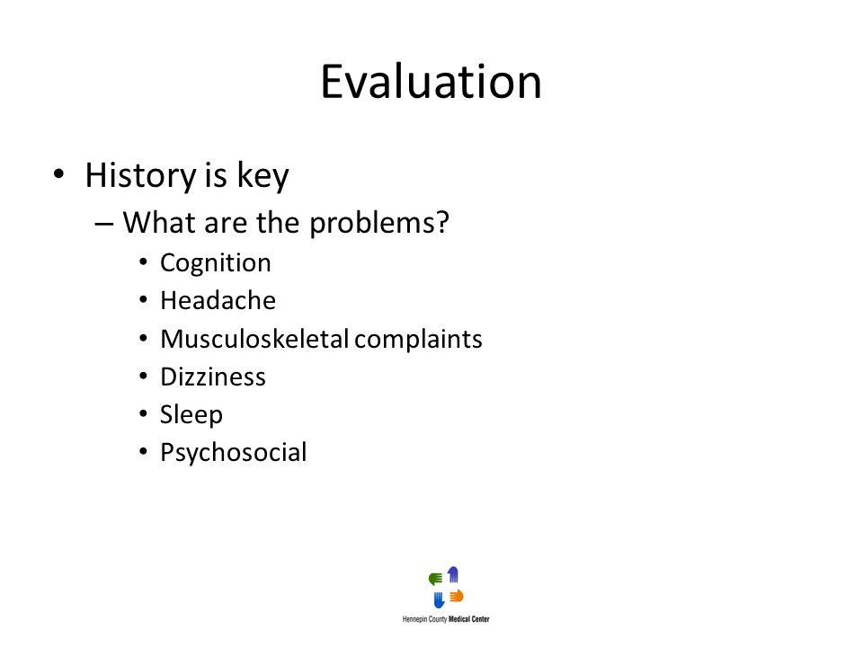 Evaluation History is key What are the problems Cognition Headache