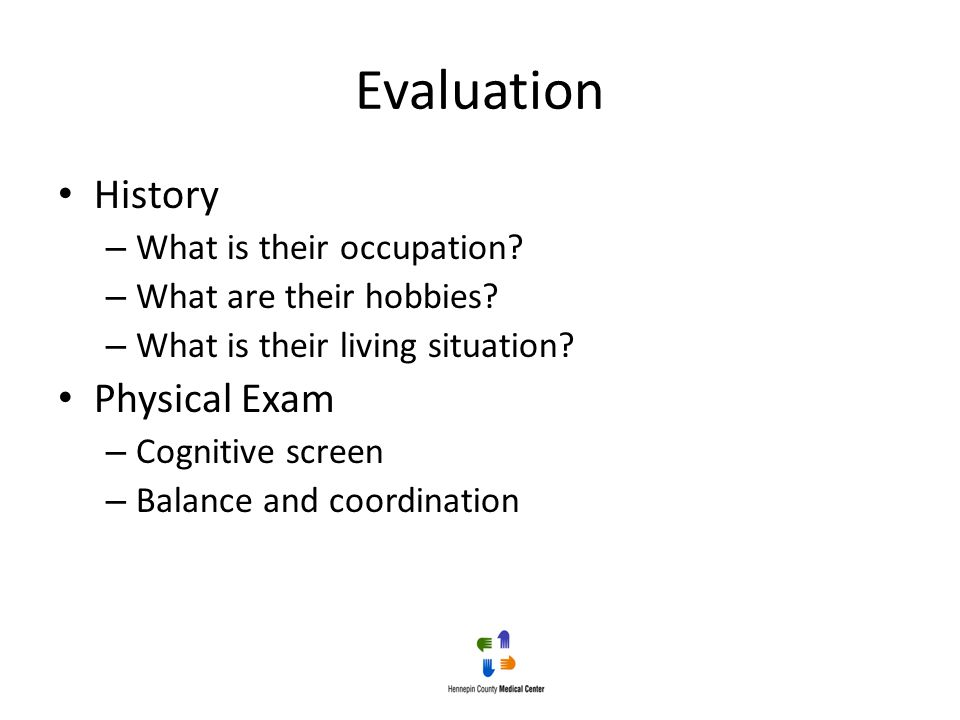 Evaluation History Physical Exam What is their occupation