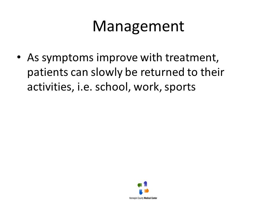 Management As symptoms improve with treatment, patients can slowly be returned to their activities, i.e.