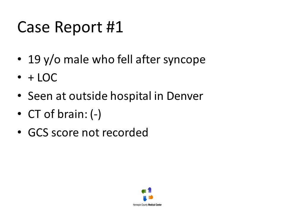 Case Report #1 19 y/o male who fell after syncope + LOC