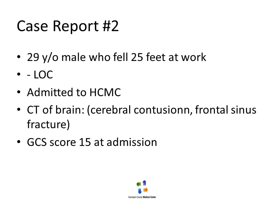 Case Report #2 29 y/o male who fell 25 feet at work - LOC