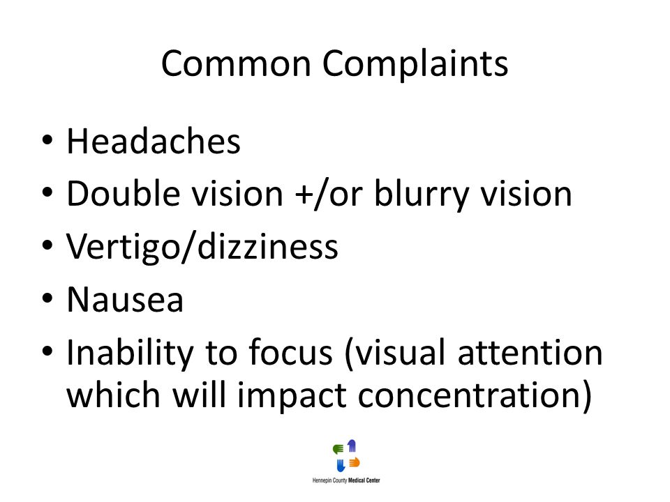 Common Complaints Headaches Double vision +/or blurry vision