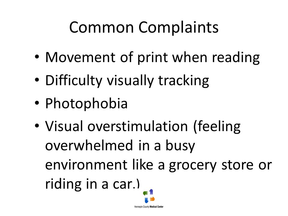 Common Complaints Movement of print when reading