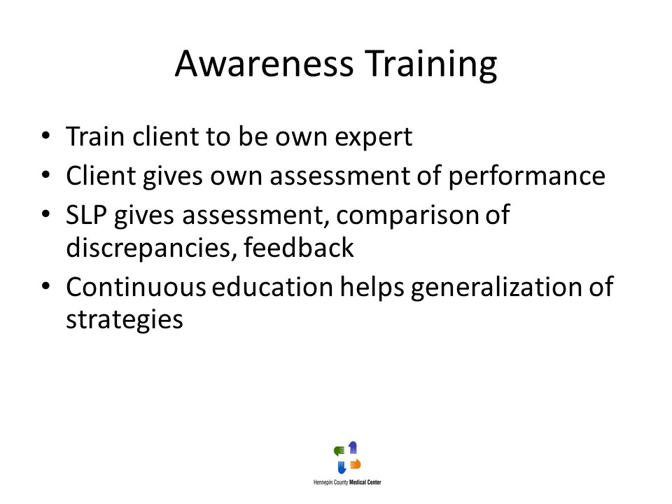 Awareness Training Train client to be own expert