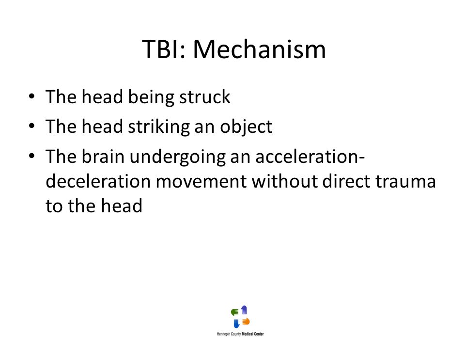 TBI: Mechanism The head being struck The head striking an object