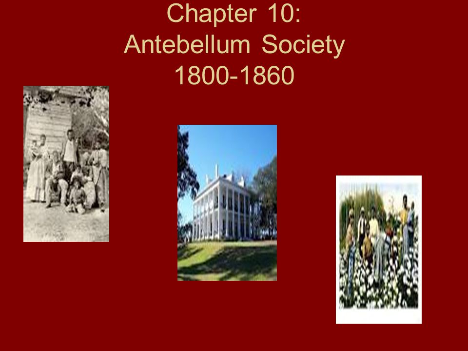 Chapter 10: Antebellum Society 1800-1860