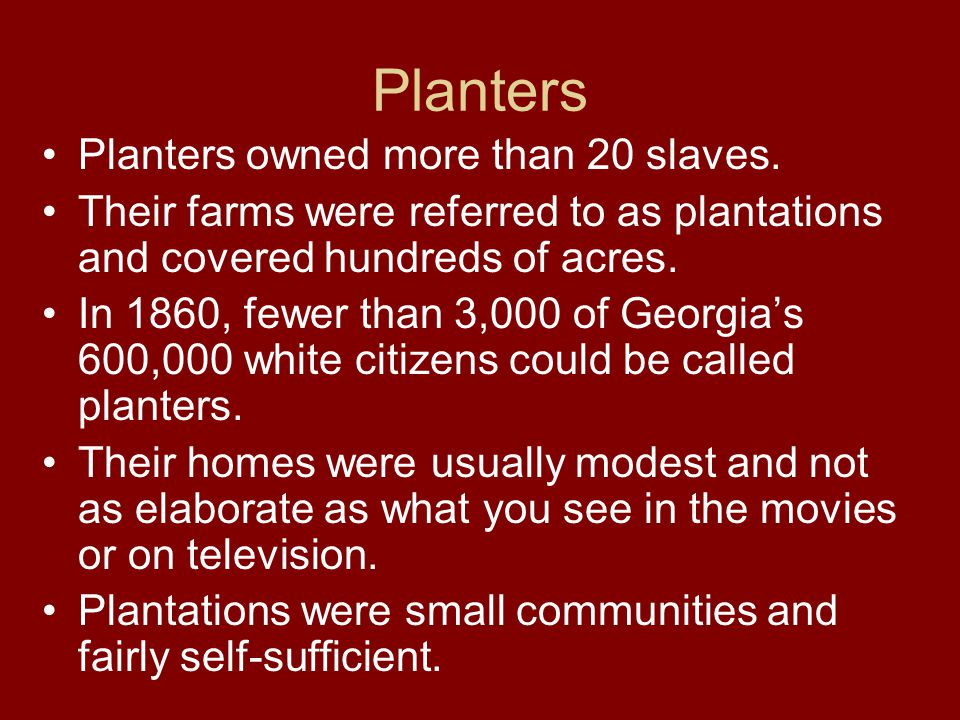 Planters Planters owned more than 20 slaves.