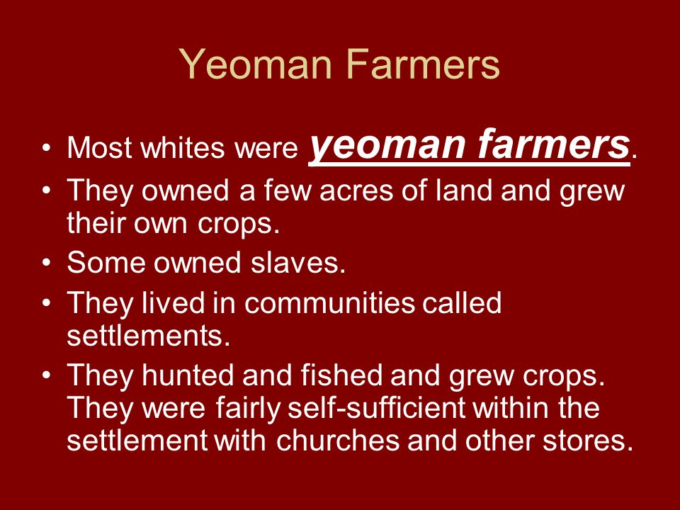 Yeoman Farmers Most whites were yeoman farmers.