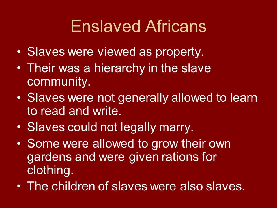 Enslaved Africans Slaves were viewed as property.
