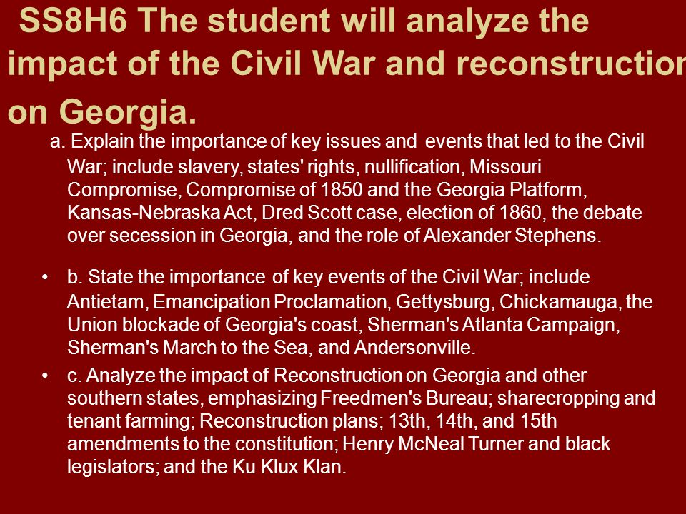 SS8H6 The student will analyze the impact of the Civil War and reconstruction on Georgia.