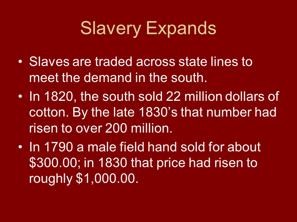 Slavery Expands Slaves are traded across state lines to meet the demand in the south.